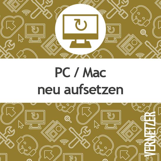 PC / Mac neu aufsetzen